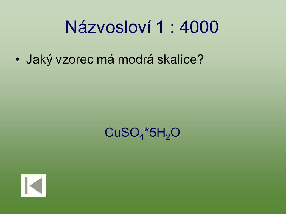 Názvosloví 1 : 4000 Jaký vzorec má modrá skalice CuSO 4 *5H 2 O