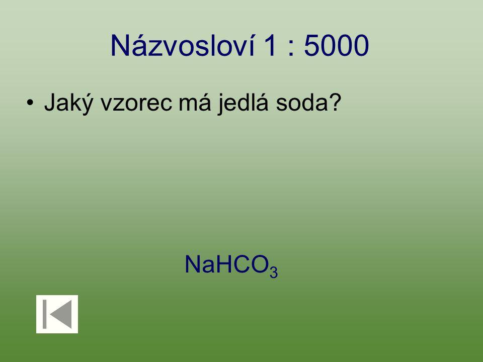 Názvosloví 1 : 5000 Jaký vzorec má jedlá soda? NaHCO 3