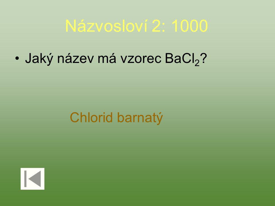 Názvosloví 2: 1000 Jaký název má vzorec BaCl 2 ? Chlorid barnatý