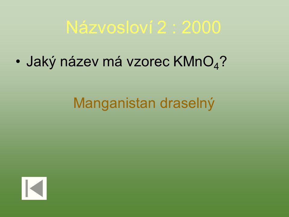 Názvosloví 2 : 2000 Jaký název má vzorec KMnO 4 Manganistan draselný