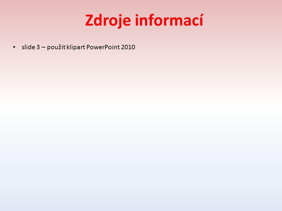 Zdroje informací slide 3 – použit klipart PowerPoint 2010