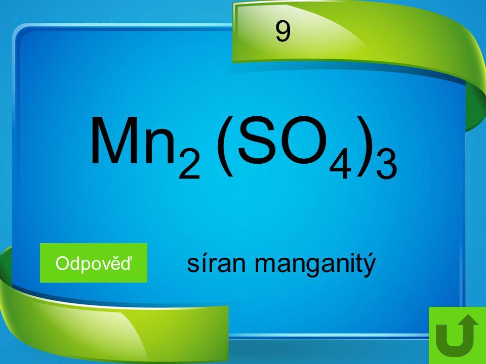 9 Odpověď síran manganitý Mn 2 (SO 4 ) 3