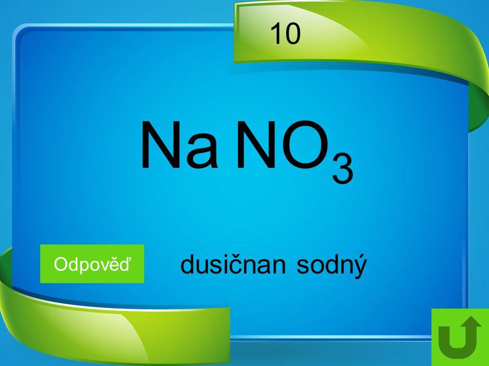 10 Odpověď dusičnan sodný Na NO 3