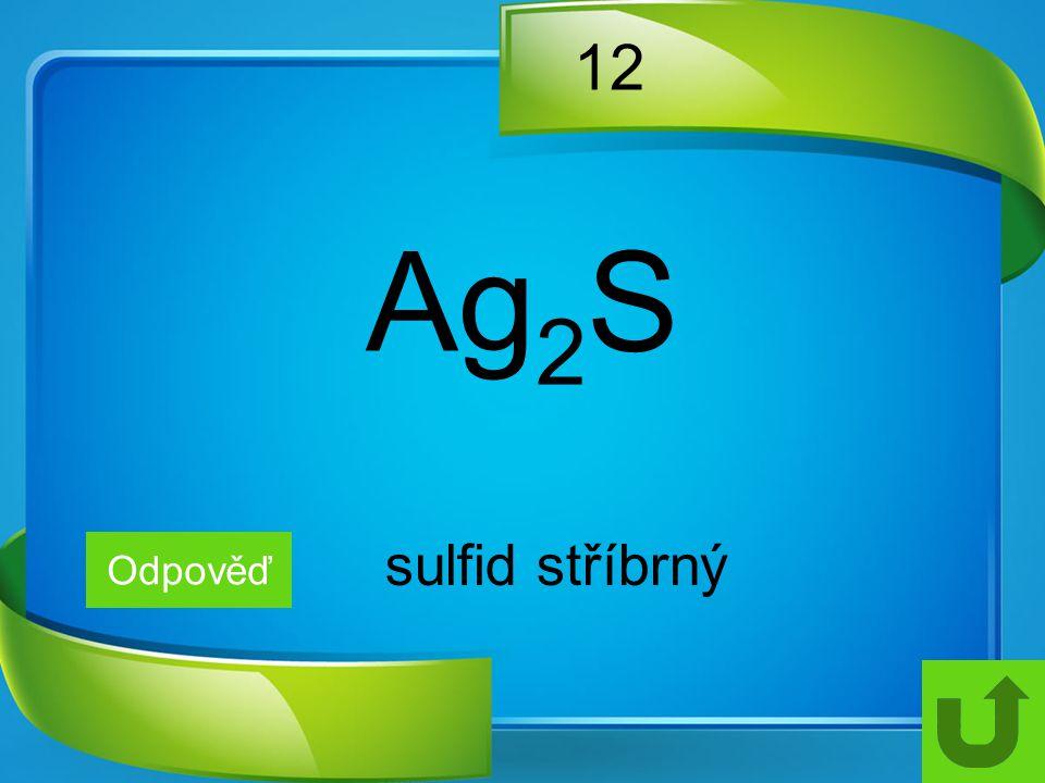 12 Odpověď sulfid stříbrný Ag 2 S