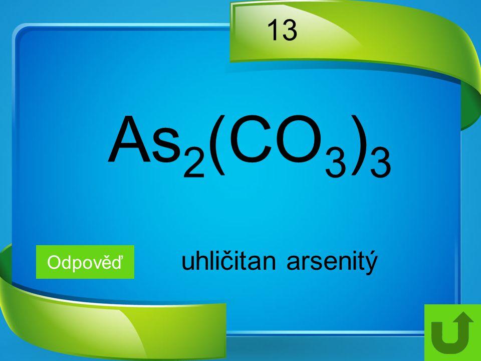 13 Odpověď uhličitan arsenitý As 2 (CO 3 ) 3
