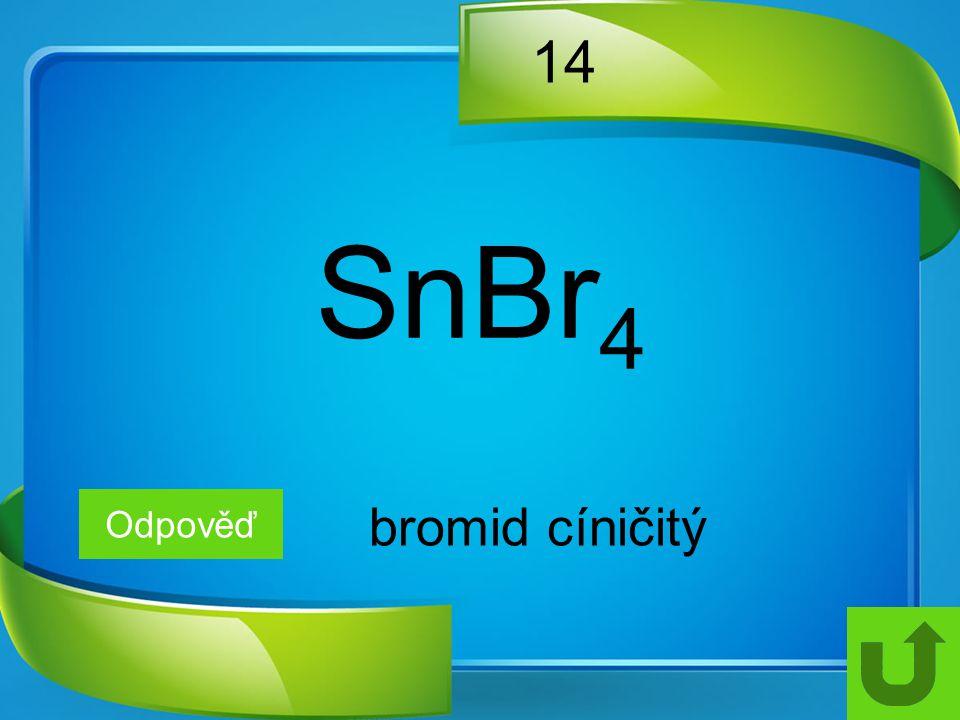 14 Odpověď bromid cíničitý SnBr 4