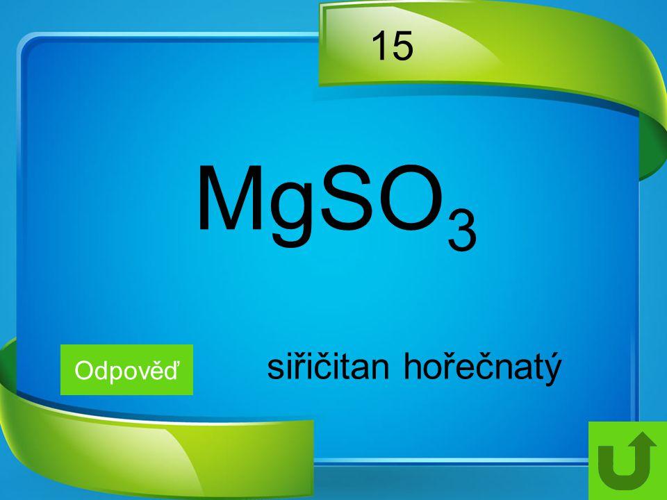 15 Odpověď siřičitan hořečnatý MgSO 3