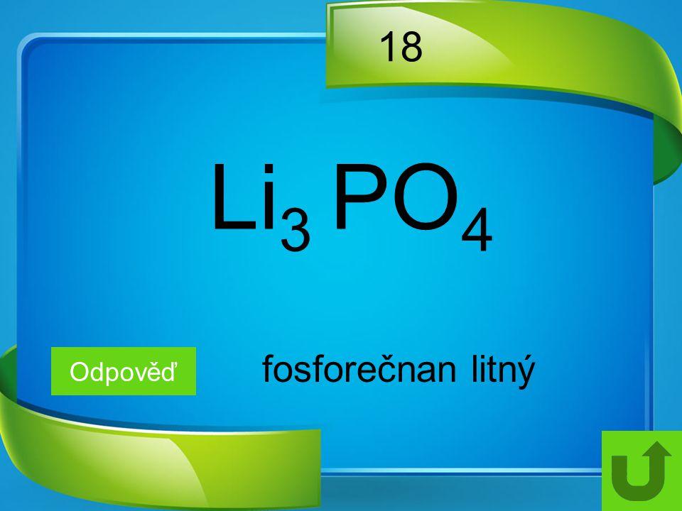 18 Odpověď fosforečnan litný Li 3 PO 4