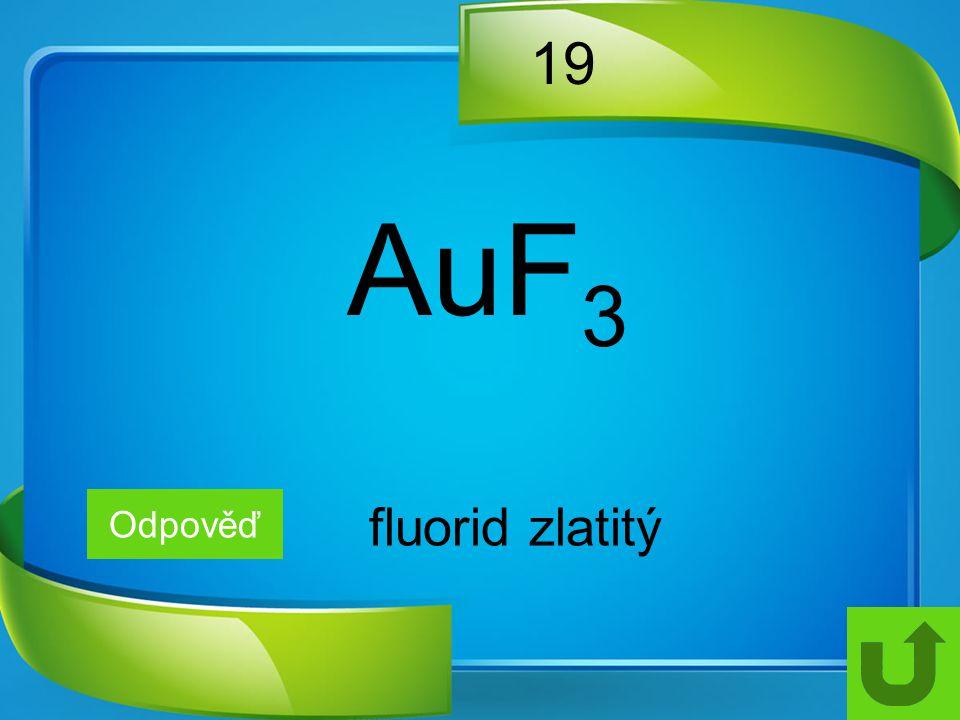 19 Odpověď fluorid zlatitý AuF 3