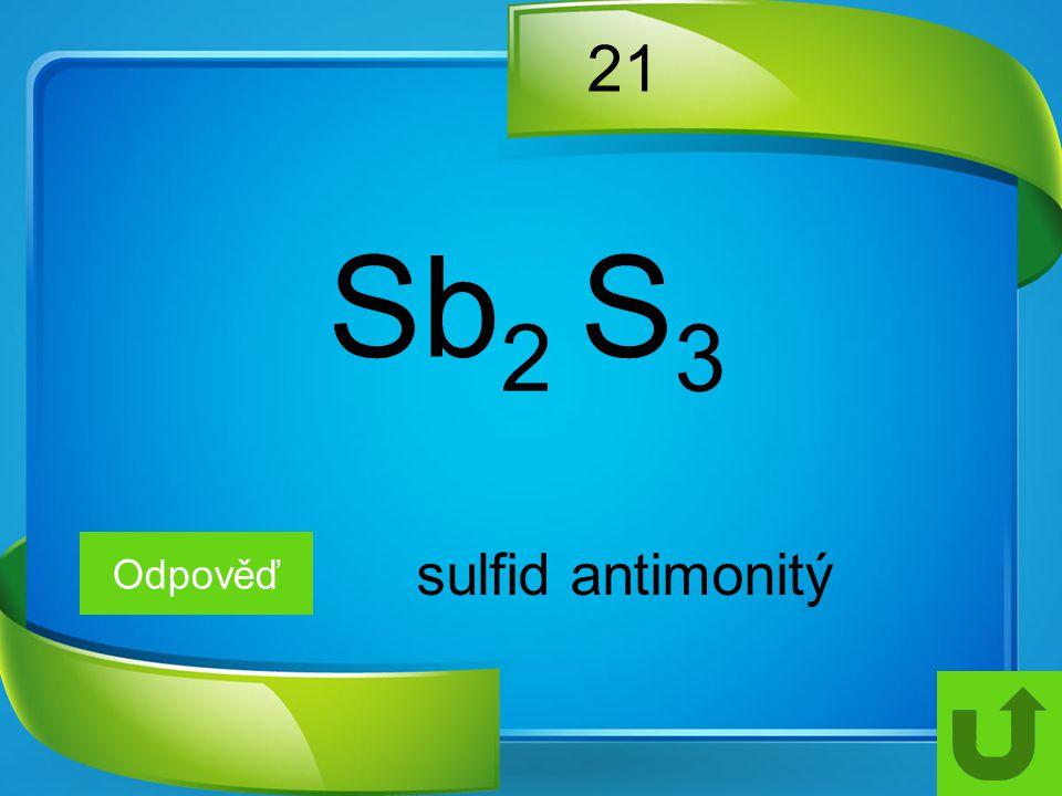 21 Odpověď sulfid antimonitý Sb 2 S 3