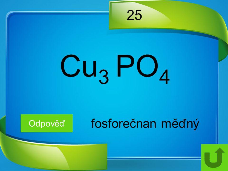 25 Odpověď fosforečnan měďný Cu 3 PO 4