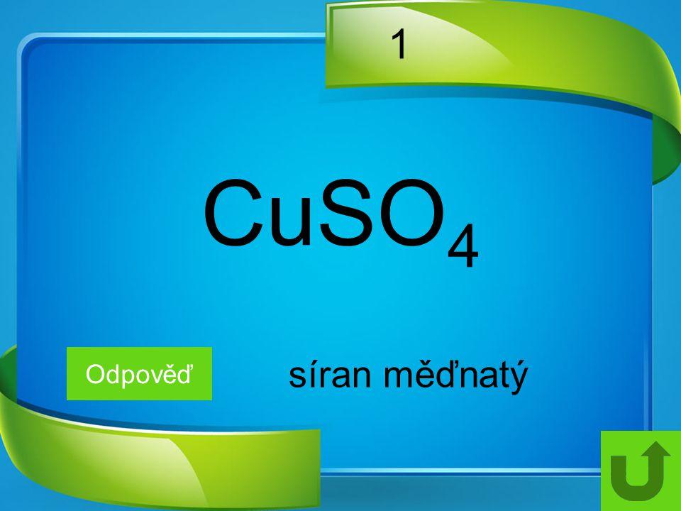1 CuSO 4 Odpověď síran měďnatý