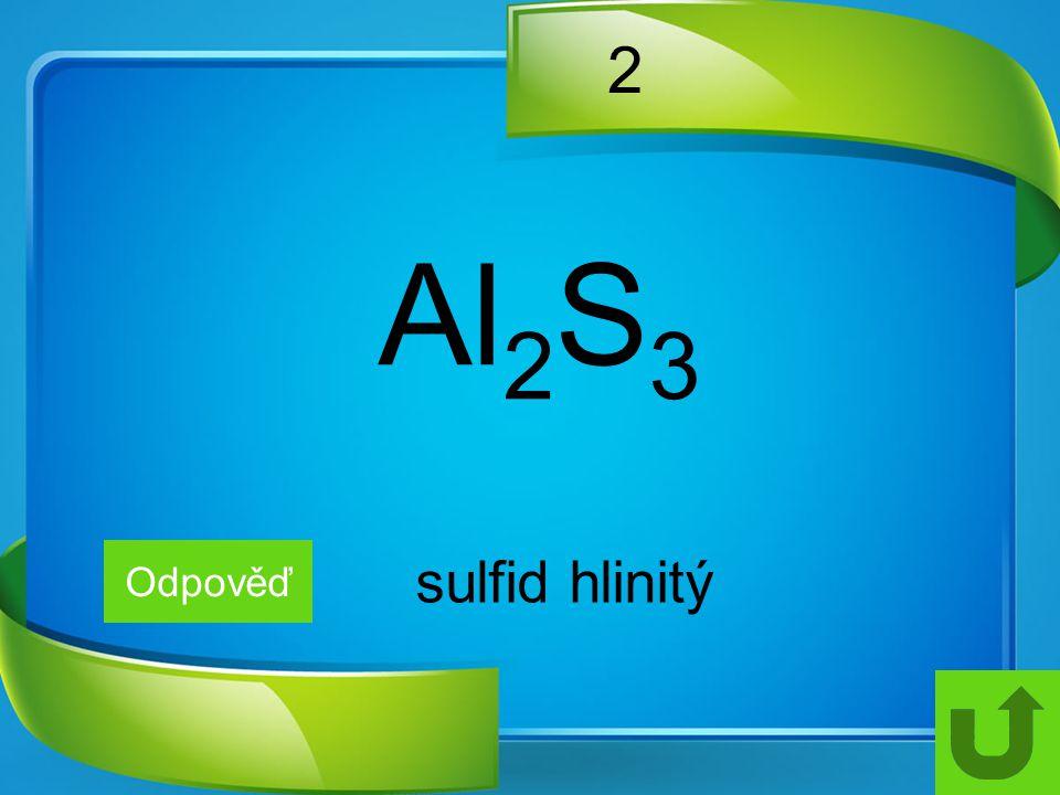 2 Al 2 S 3 Odpověď sulfid hlinitý