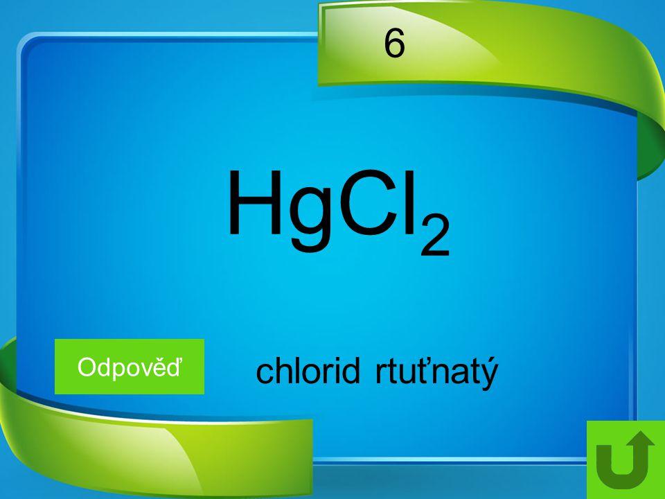 6 HgCl 2 Odpověď chlorid rtuťnatý