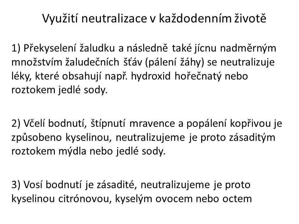 Využití neutralizace v každodenním životě 1) Překyselení žaludku a následně také jícnu nadměrným množstvím žaludečních šťáv (pálení žáhy) se neutraliz