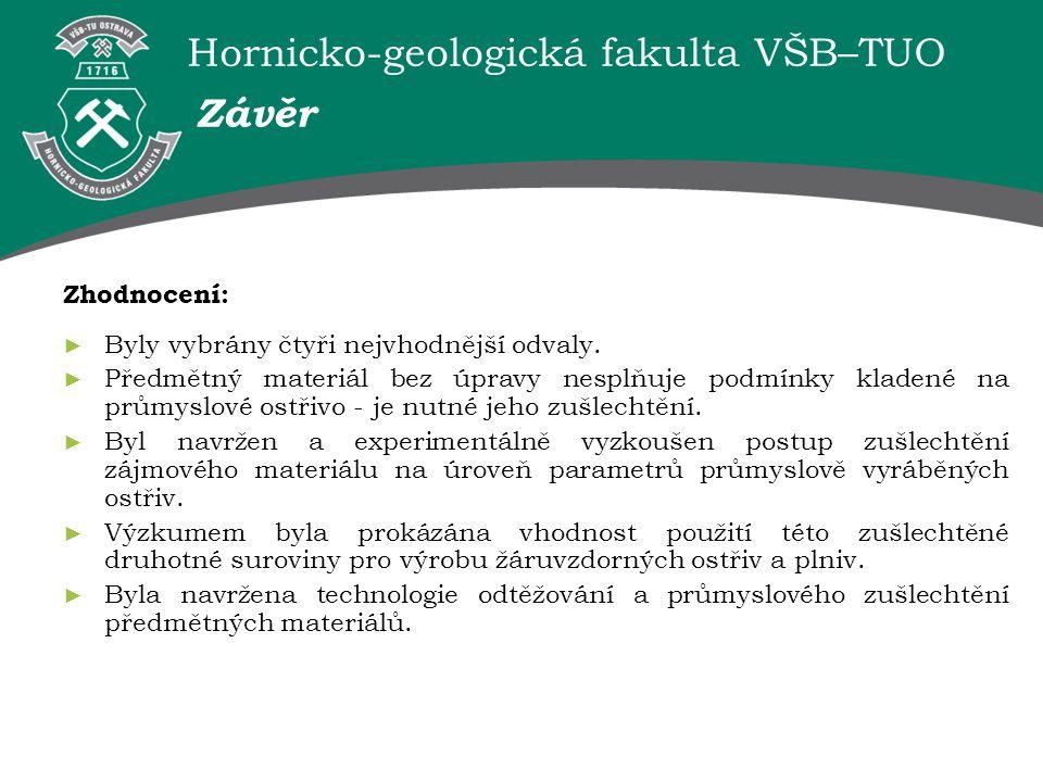 Hornicko-geologická fakulta VŠB–TUO Zhodnocení: ► Byly vybrány čtyři nejvhodnější odvaly. ► Předmětný materiál bez úpravy nesplňuje podmínky kladené n