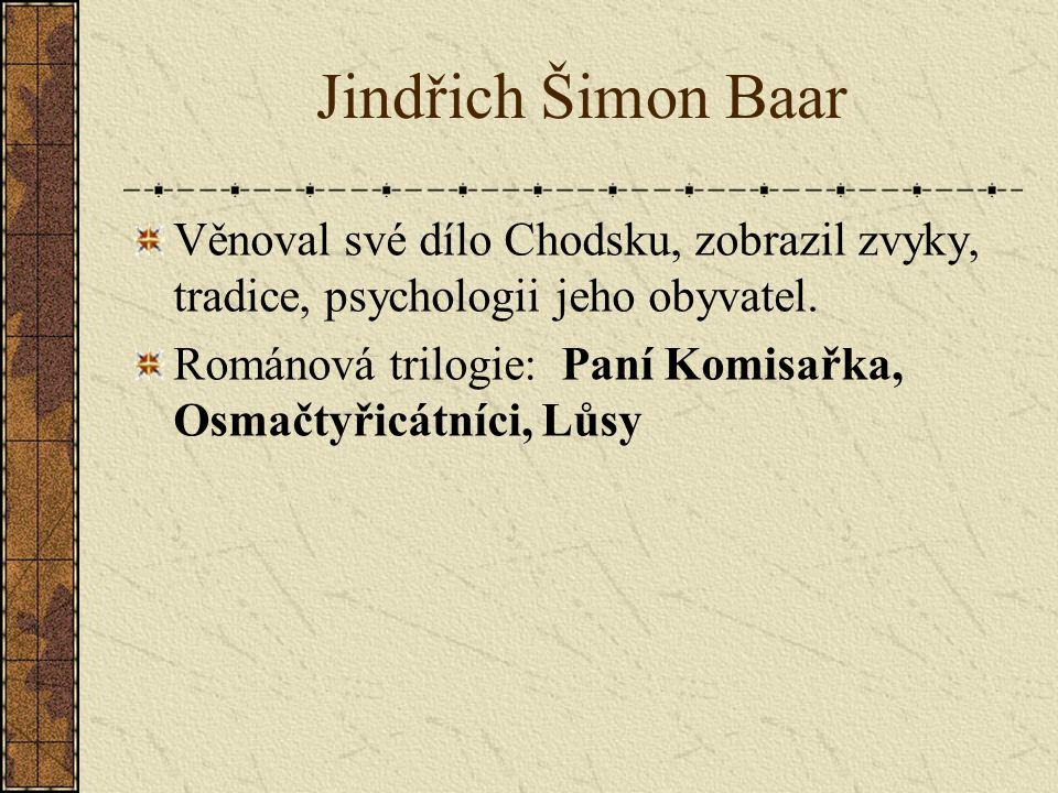 Jindřich Šimon Baar Věnoval své dílo Chodsku, zobrazil zvyky, tradice, psychologii jeho obyvatel.