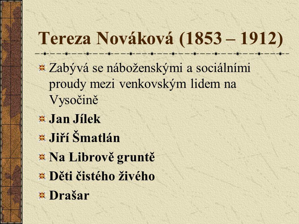 Tereza Nováková (1853 – 1912) Zabývá se náboženskými a sociálními proudy mezi venkovským lidem na Vysočině Jan Jílek Jiří Šmatlán Na Librově gruntě Děti čistého živého Drašar