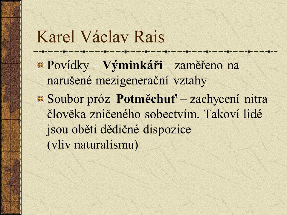 Karel Václav Rais Povídky – Výminkáři – zaměřeno na narušené mezigenerační vztahy Soubor próz Potměchuť – zachycení nitra člověka zničeného sobectvím.