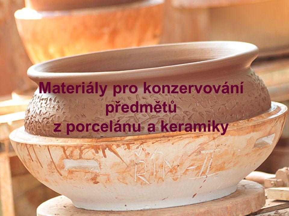 Materiály pro konzervování předmětů z porcelánu a keramiky