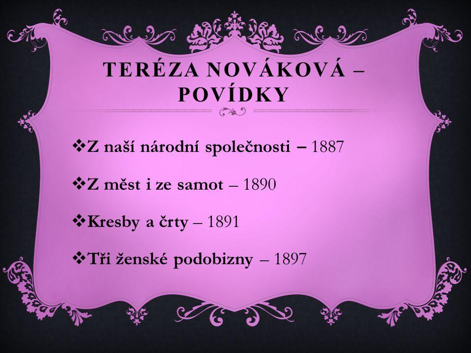 TERÉZA NOVÁKOVÁ – POVÍDKY  Z naší národní společnosti – 1887  Z měst i ze samot – 1890  Kresby a črty – 1891  Tři ženské podobizny – 1897