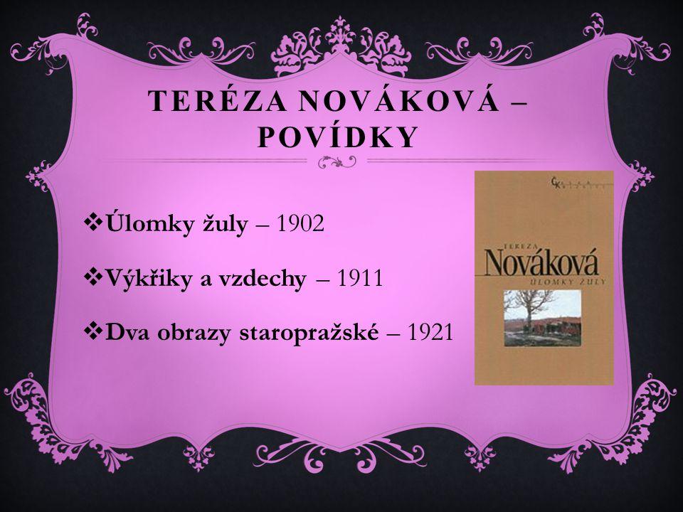 TERÉZA NOVÁKOVÁ – POVÍDKY  Úlomky žuly – 1902  Výkřiky a vzdechy – 1911  Dva obrazy staropražské – 1921
