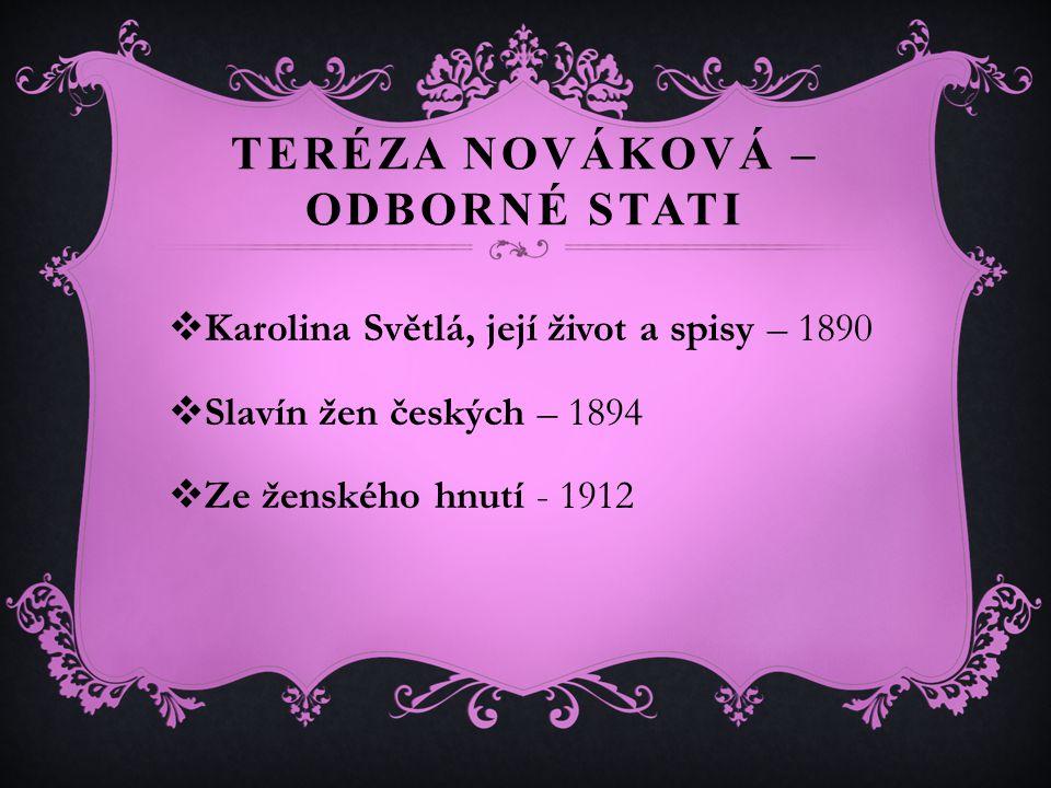 TERÉZA NOVÁKOVÁ – ODBORNÉ STATI  Karolina Světlá, její život a spisy – 1890  Slavín žen českých – 1894  Ze ženského hnutí - 1912