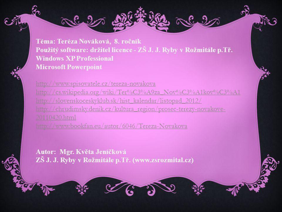 Téma: Teréza Nováková, 8. ročník Použitý software: držitel licence - ZŠ J.