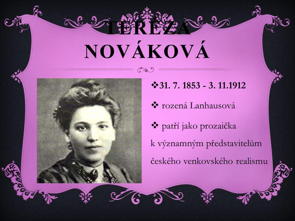 TERÉZA NOVÁKOVÁ  31. 7. 1853 - 3.