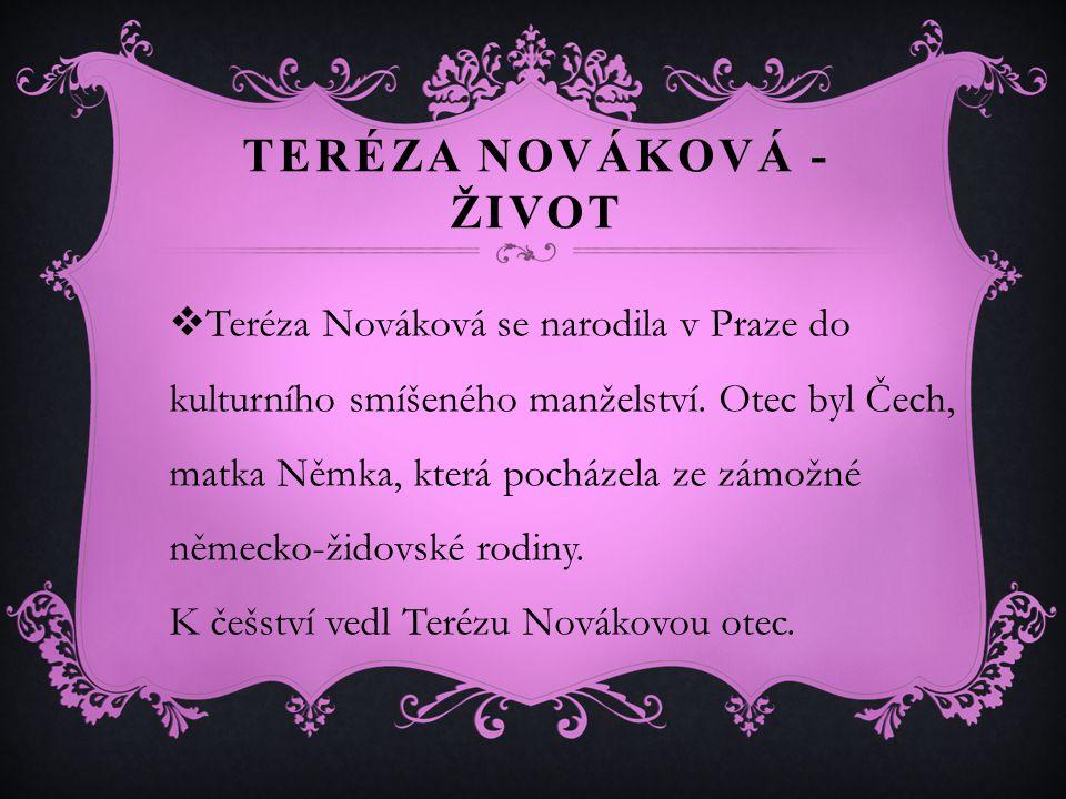 TERÉZA NOVÁKOVÁ - ŽIVOT  Teréza Nováková se narodila v Praze do kulturního smíšeného manželství.