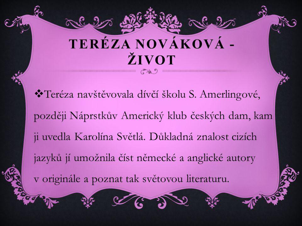 TERÉZA NOVÁKOVÁ - ŽIVOT  Teréza navštěvovala dívčí školu S.