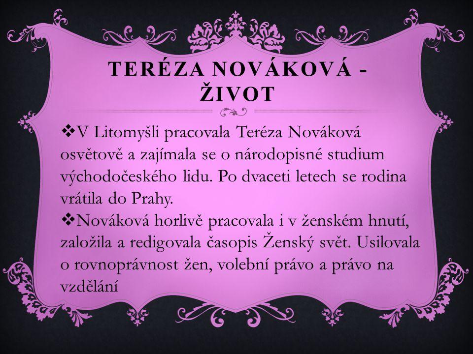 TERÉZA NOVÁKOVÁ - ŽIVOT  V Litomyšli pracovala Teréza Nováková osvětově a zajímala se o národopisné studium východočeského lidu.