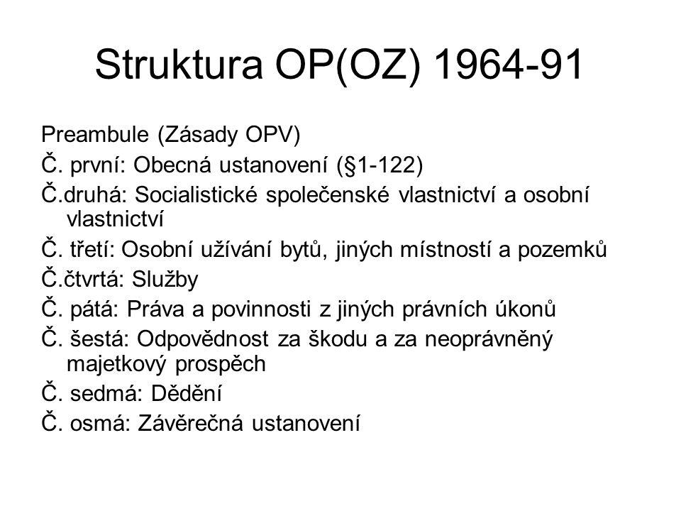 Struktura OP(OZ) 1964-91 Preambule (Zásady OPV) Č. první: Obecná ustanovení (§1-122) Č.druhá: Socialistické společenské vlastnictví a osobní vlastnict