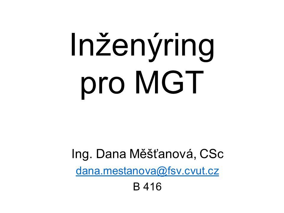 Inženýring pro MGT Ing. Dana Měšťanová, CSc dana.mestanova@fsv.cvut.cz B 416