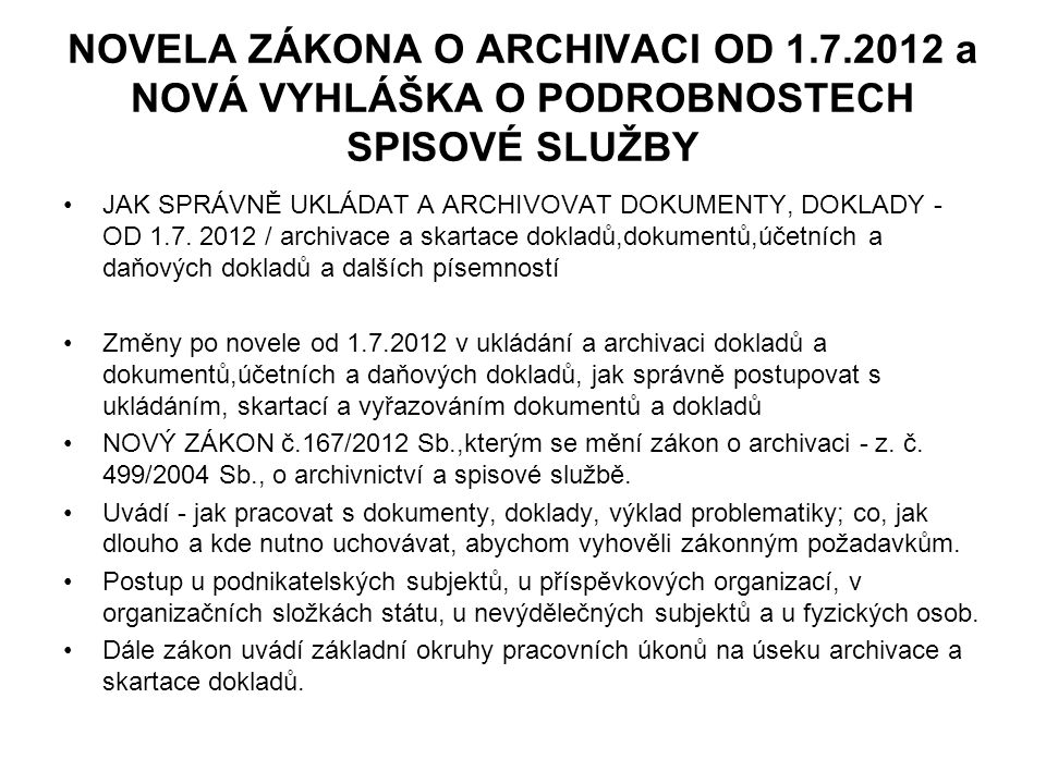 NOVELA ZÁKONA O ARCHIVACI OD 1.7.2012 a NOVÁ VYHLÁŠKA O PODROBNOSTECH SPISOVÉ SLUŽBY JAK SPRÁVNĚ UKLÁDAT A ARCHIVOVAT DOKUMENTY, DOKLADY - OD 1.7.