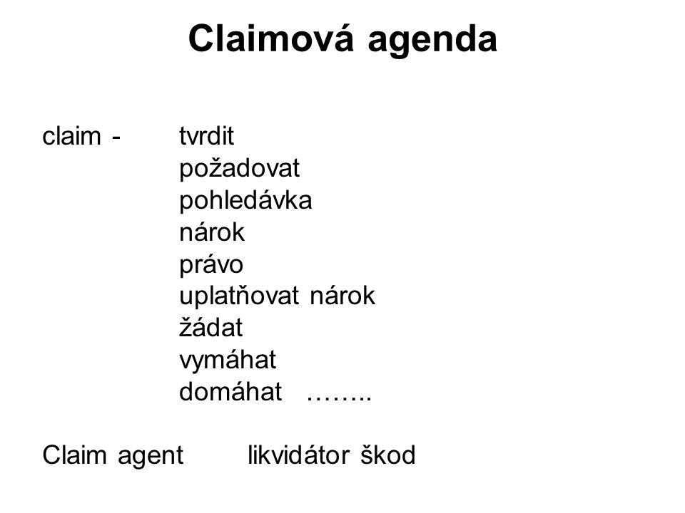 Claimová agenda claim -tvrdit požadovat pohledávka nárok právo uplatňovat nárok žádat vymáhat domáhat ……..