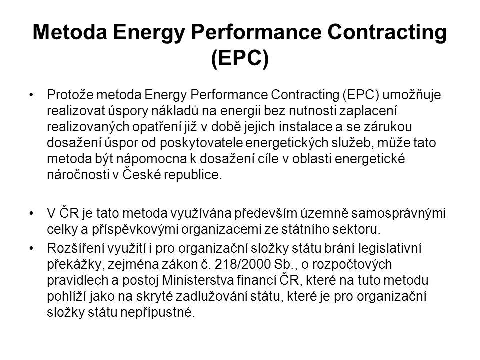 Metoda Energy Performance Contracting (EPC) Protože metoda Energy Performance Contracting (EPC) umožňuje realizovat úspory nákladů na energii bez nutnosti zaplacení realizovaných opatření již v době jejich instalace a se zárukou dosažení úspor od poskytovatele energetických služeb, může tato metoda být nápomocna k dosažení cíle v oblasti energetické náročnosti v České republice.