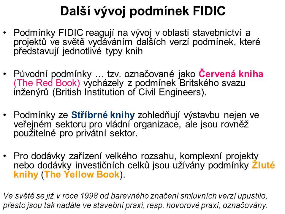 Další vývoj podmínek FIDIC Podmínky FIDIC reagují na vývoj v oblasti stavebnictví a projektů ve světě vydáváním dalších verzí podmínek, které představují jednotlivé typy knih Původní podmínky … tzv.