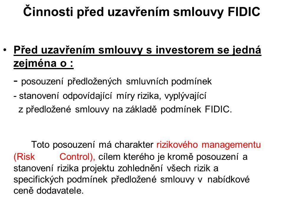 Činnosti před uzavřením smlouvy FIDIC Před uzavřením smlouvy s investorem se jedná zejména o : - posouzení předložených smluvních podmínek - stanovení odpovídající míry rizika, vyplývající z předložené smlouvy na základě podmínek FIDIC.