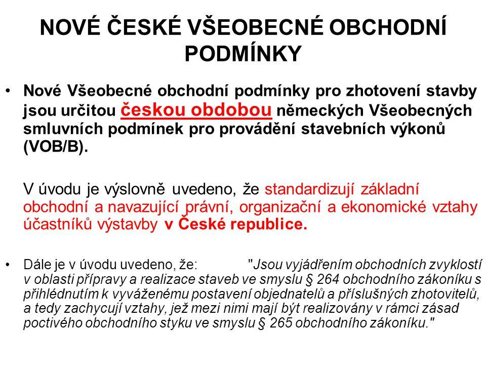 NOVÉ ČESKÉ VŠEOBECNÉ OBCHODNÍ PODMÍNKY Nové Všeobecné obchodní podmínky pro zhotovení stavby jsou určitou českou obdobou německých Všeobecných smluvních podmínek pro provádění stavebních výkonů (VOB/B).