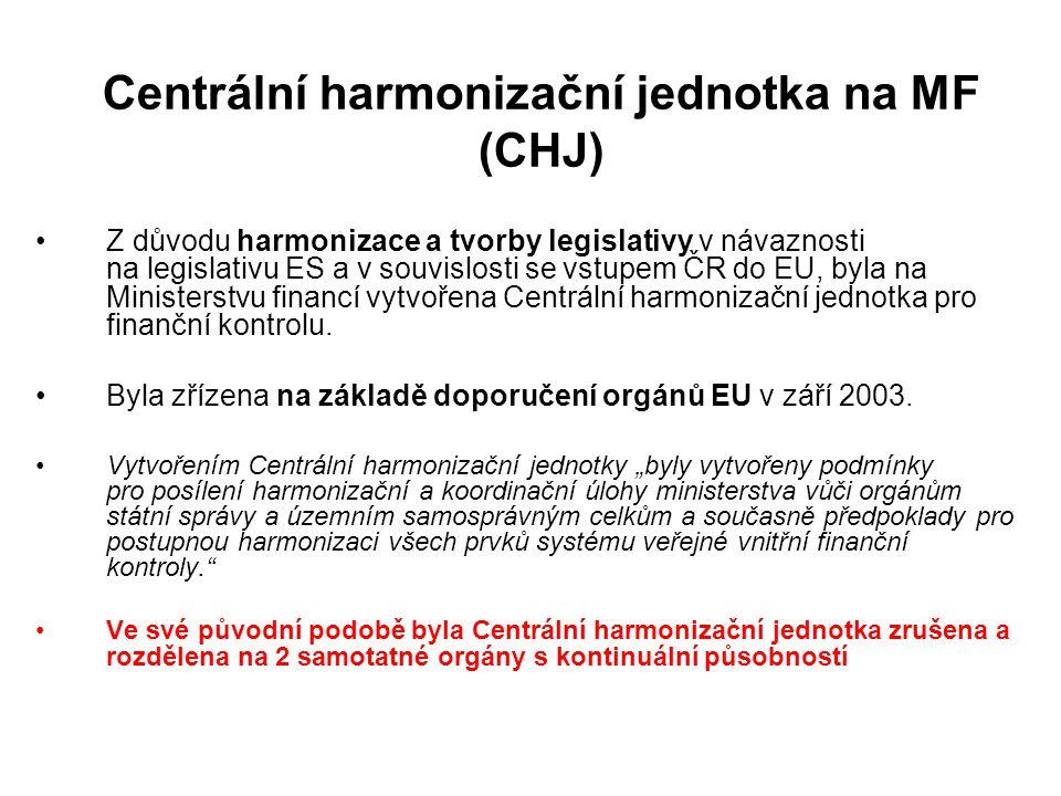 Centrální harmonizační jednotka na MF (CHJ) Z důvodu harmonizace a tvorby legislativy v návaznosti na legislativu ES a v souvislosti se vstupem ČR do EU, byla na Ministerstvu financí vytvořena Centrální harmonizační jednotka pro finanční kontrolu.