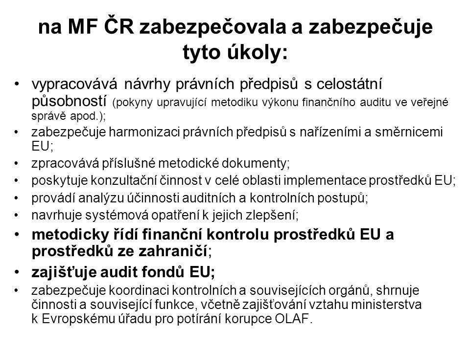 na MF ČR zabezpečovala a zabezpečuje tyto úkoly: vypracovává návrhy právních předpisů s celostátní působností (pokyny upravující metodiku výkonu finančního auditu ve veřejné správě apod.); zabezpečuje harmonizaci právních předpisů s nařízeními a směrnicemi EU; zpracovává příslušné metodické dokumenty; poskytuje konzultační činnost v celé oblasti implementace prostředků EU; provádí analýzu účinnosti auditních a kontrolních postupů; navrhuje systémová opatření k jejich zlepšení; metodicky řídí finanční kontrolu prostředků EU a prostředků ze zahraničí; zajišťuje audit fondů EU; zabezpečuje koordinaci kontrolních a souvisejících orgánů, shrnuje činnosti a související funkce, včetně zajišťování vztahu ministerstva k Evropskému úřadu pro potírání korupce OLAF.