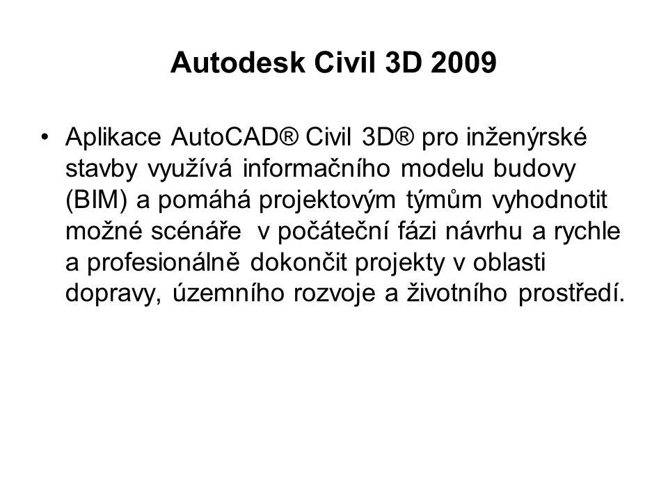 Autodesk Civil 3D 2009 Aplikace AutoCAD® Civil 3D® pro inženýrské stavby využívá informačního modelu budovy (BIM) a pomáhá projektovým týmům vyhodnotit možné scénáře v počáteční fázi návrhu a rychle a profesionálně dokončit projekty v oblasti dopravy, územního rozvoje a životního prostředí.