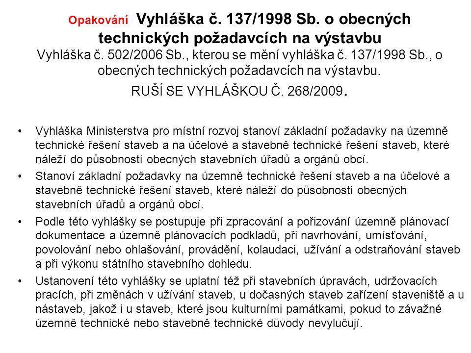 Opakování Vyhláška č.137/1998 Sb. o obecných technických požadavcích na výstavbu Vyhláška č.