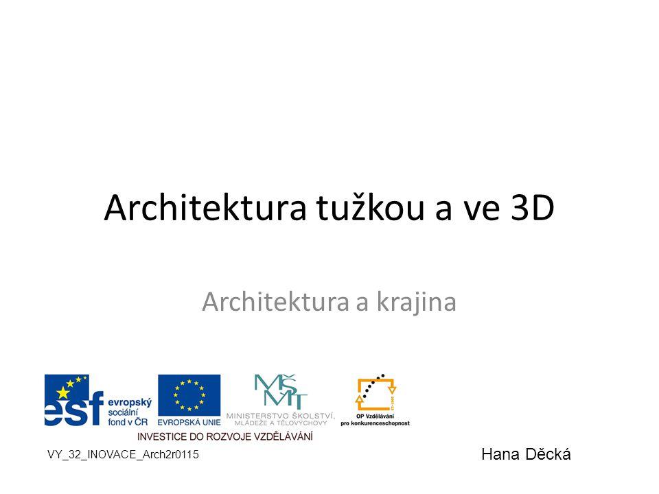 Architektura tužkou a ve 3D Architektura a krajina VY_32_INOVACE_Arch2r0115 Hana Děcká