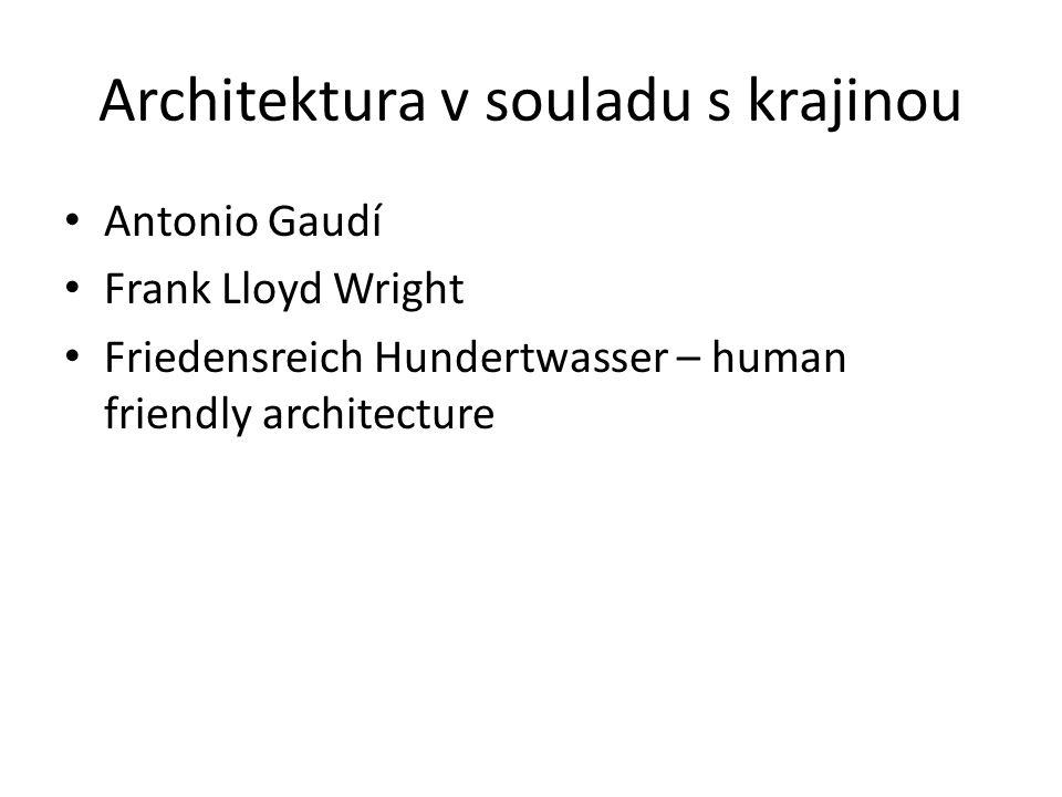 Architektura v souladu s krajinou Antonio Gaudí Frank Lloyd Wright Friedensreich Hundertwasser – human friendly architecture