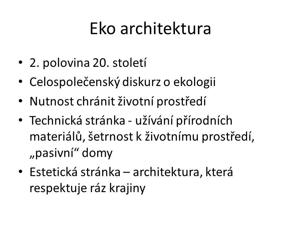 Eko architektura 2. polovina 20. století Celospolečenský diskurz o ekologii Nutnost chránit životní prostředí Technická stránka - užívání přírodních m