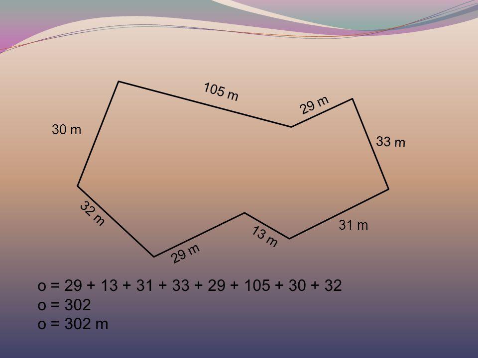 105 m 29 m 33 m 31 m 13 m 29 m 32 m 30 m o = 29 + 13 + 31 + 33 + 29 + 105 + 30 + 32 o = 302 o = 302 m