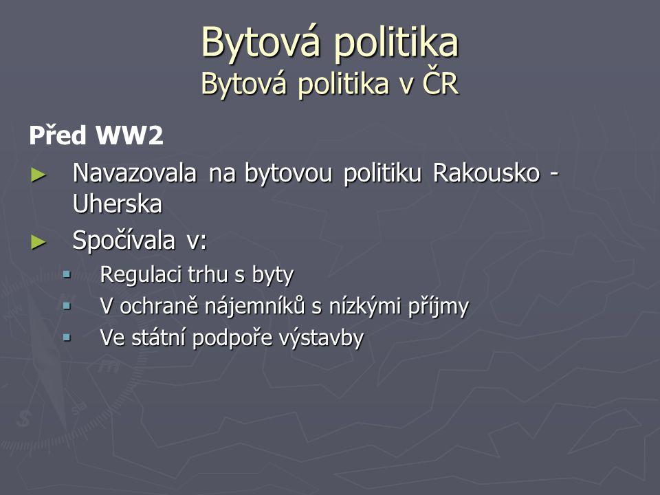 Bytová politika Bytová politika v ČR Před WW2 ► Navazovala na bytovou politiku Rakousko - Uherska ► Spočívala v:  Regulaci trhu s byty  V ochraně ná
