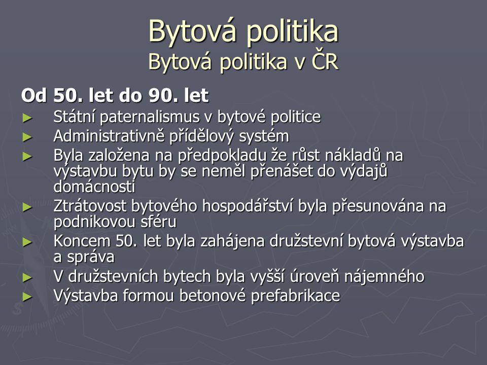 Bytová politika Bytová politika v ČR Od 50. let do 90. let ► Státní paternalismus v bytové politice ► Administrativně přídělový systém ► Byla založena